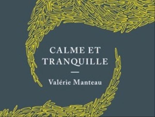 Calme et tranquille - Valérie Manteau - éditions Le Tripode