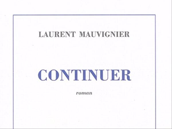 continuer - Laurent Mauvignier - éditions de Minuit