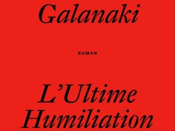 L'ultime humiliation - Rhéa Galanaki - éditions Galaade