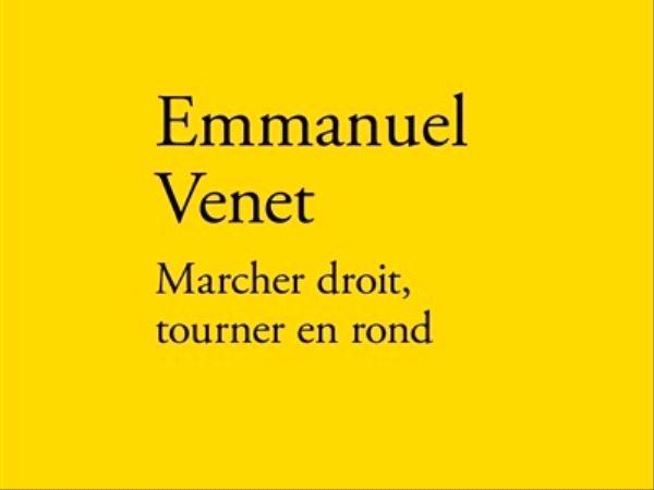 Marcher droit, tourner en rond - Emmanuel Venet - éditions verdier