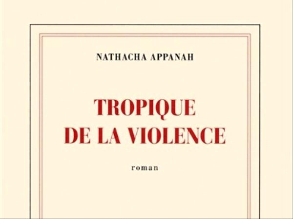 Tropique de la violence - Nathacha Appanah - éditions Gallimard