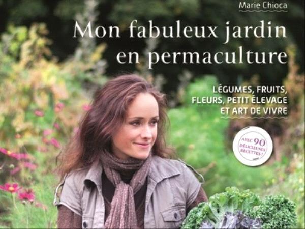 Mon fabuleux jardin en permaculture - Marie Chioca.jpg