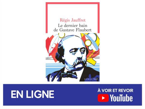 Régis Jauffret - Le dernier bain de Gustave Flaubert (événement en ligne).png