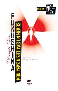 Mon père n'est pas un héros : Fukushima