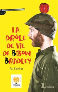 La drôle de vie de Bibow Bradley