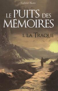 Le puits des mémoires. Volume 1, La traque