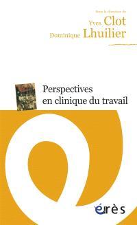 Perspectives en clinique de travail