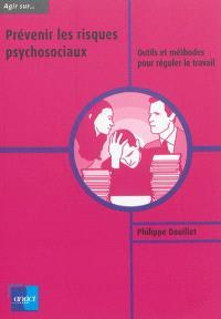 Prévenir les risques psychosociaux : outils et méthodes pour réguler le travail