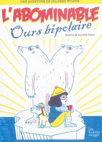 Une aventure de Dolorès Wilson. Volume 4, L'abominable ours bipolaire