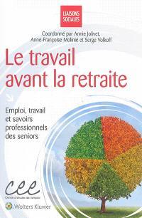 Le travail avant la retraite : emploi, travail et savoirs professionnels des seniors