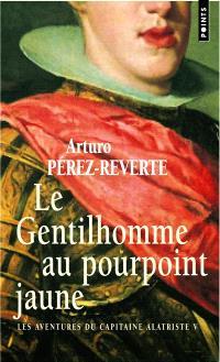 Les aventures du capitaine Alatriste. Volume 5, Le gentilhomme au pourpoint jaune
