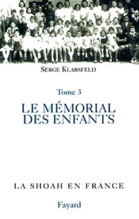 La Shoah en France. Volume 3, Le mémorial des enfants