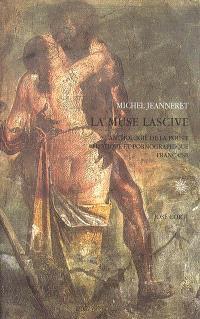 La muse lascive : anthologie de la poésie érotique et pornographique française (1560-1660)