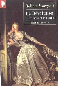 La Révolution. Volume 1, L'amour et le temps