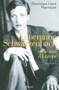 Annemarie Schwarzenbach ou Le mal d'Europe : biographie