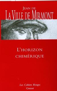 L'horizon chimérique; Suivi de Les dimanches de Jean Dézert; Suivi de Contes