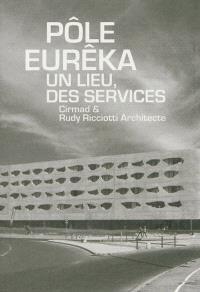 Pôle Eurêka, un lieu, des services : Cirmad & Rudy Ricciotti architecte