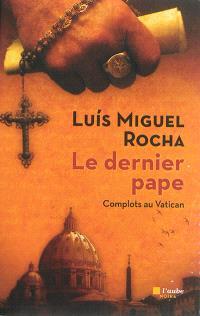 Complots au Vatican. Volume 1, Le dernier pape