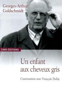 Un enfant aux cheveux gris : conversations avec François Dufay
