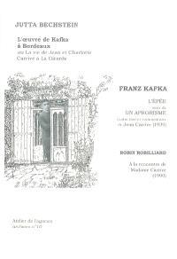 L'Oeuvre de Kafka à Bordeaux ou La vie de Jean et Charlotte Carrive à la Girarde. L'épée; Suivi de Un aphorisme