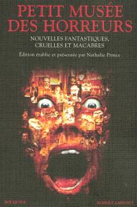 Petit musée des horreurs : nouvelles fantastiques, cruelles et macabres