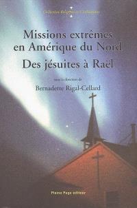 Missions extrêmes en Amérique du Nord : des Jésuites à Raël