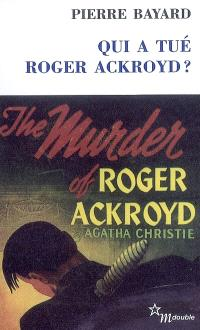Qui a tué Roger Ackroyd ?. Suivi de Arrêt sur énigme