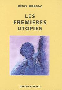 Les premières utopies; Suivi de La négation du progrès dans la littérature moderne ou Les antiutopies