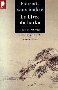 Fourmis sans ombre : le livre du haïku, anthologie promenade