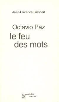 Octavio Paz : le feu des mots