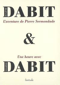 L'aventure de Pierre Sermondade. Suivi de Une heure avec Eugène Dabit