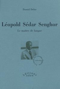 Léopold Sédar Senghor : le maître de langue : biographie