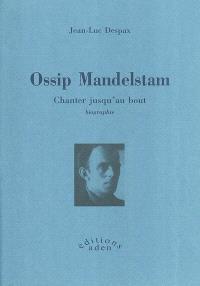 Ossip Mandelstam : chanter jusqu'au bout