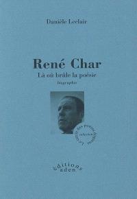 René Char : là où brûle la poésie : biographies