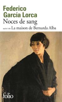 Noces de sang; Suivi de La maison de Bernarda Alba