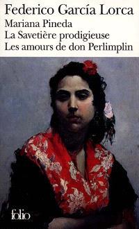 Mariana Pineda; La Savetière prodigieuse; Les Amours de Don Perlimplin avec Bélise en son jardin