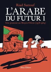 L'Arabe du futur. Volume 1, Une jeunesse au Moyen-Orient (1978-1984)