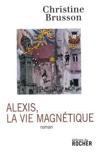 Alexis, la vie magnétique