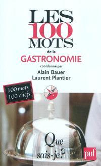 Les 100 mots de la gastronomie : 100 mots par 100 chefs, critiques et gastronomes