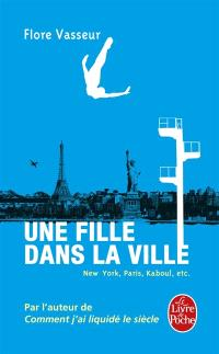 Une fille dans la ville : New York, Paris, Kaboul, etc.