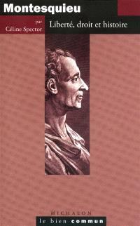 Montesquieu : liberté, droit et histoire