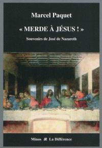 Souvenirs de José de Nazareth, Merde à Jésus !