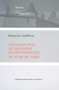 Jean-Baptiste de Secondat de Montesquieu, au nom du père