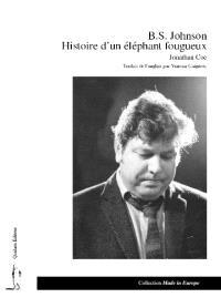 B.S. Johnson : histoire d'un éléphant fougueux