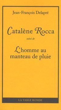 Catalène Rocca; Suivi de L'homme au manteau de pluie