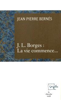 J.L. Borges, la vie commence...