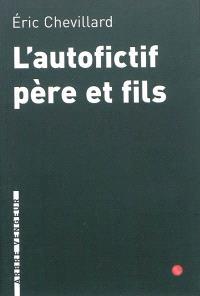 L'autofictif. Volume 3, L'autofictif père et fils : journal 2009-2010