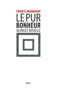 Le pur bonheur, Georges Bataille