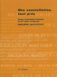Une constellation, tout près : poètes d'expression française du XXe siècle