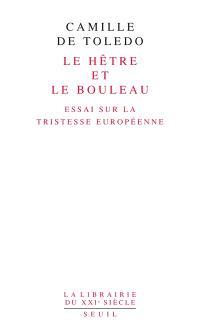 Le hêtre et le bouleau : essai sur la tristesse européenne; Suivi de L'utopie linguistique ou La pédagogie du vertige